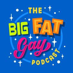 The Big Fat Gay Podcast
